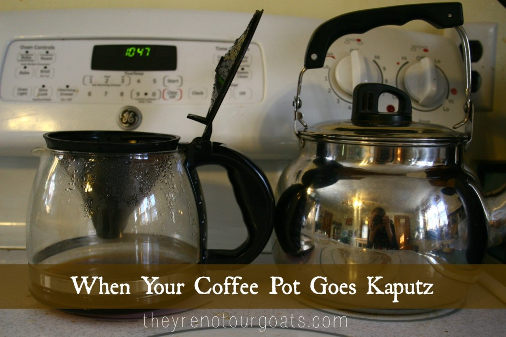 When Your Coffee Pot Goes Kaputz