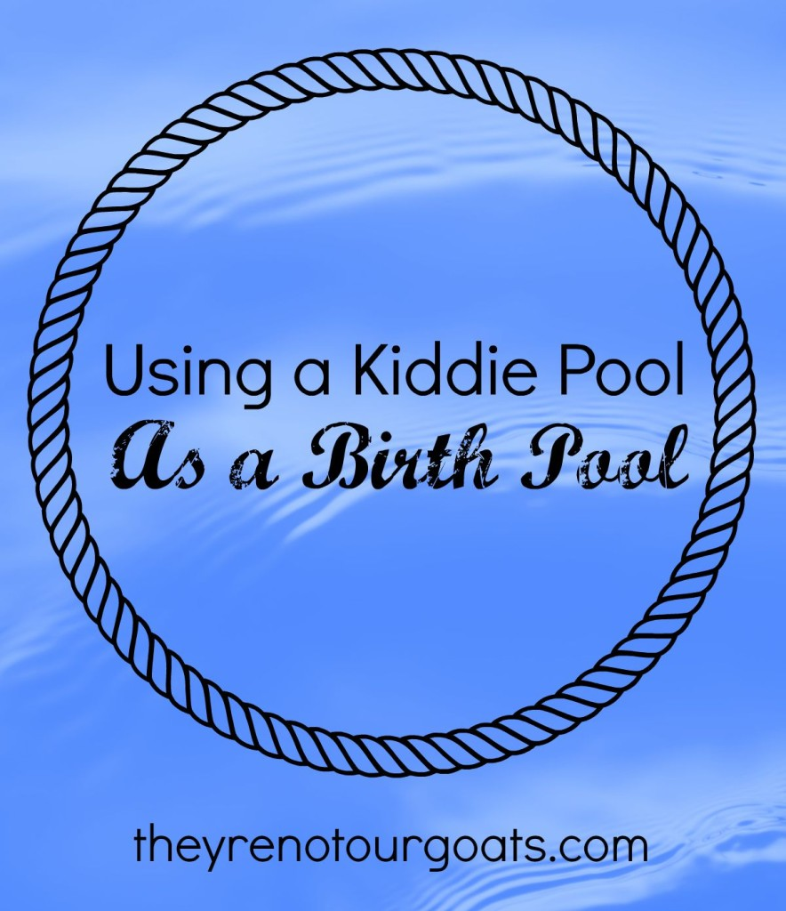 Using a Kiddie Pool as a Birth Pool- Tips for selecting a low budget pool for your DIY home water birth.